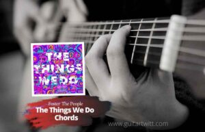 Read more about the article Foster the People – The things We Do Chords