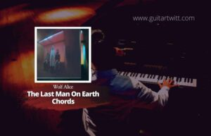 Read more about the article Wolf Alice – The Last Man On Earth Chords