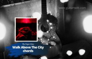 Read more about the article The Paper Kites – Walk Above The City chords
