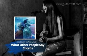 Read more about the article Sam Fischer & Demi Lovato – What Other People Say Chords