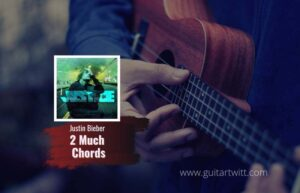 Read more about the article Justin Bieber – 2 Much chords
