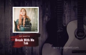 Read more about the article Shy Martin – Break With Me Intro Tab