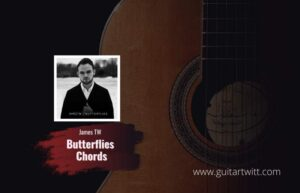 Read more about the article James TW – Butterflies Chords