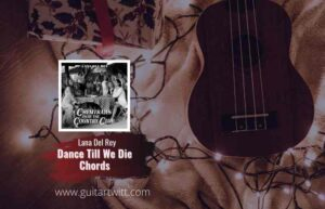 Read more about the article Lana Del Rey – Dance Till We Die Chords
