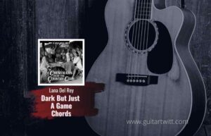 Read more about the article Lana Del Rey – Dark But Just a Game Chords