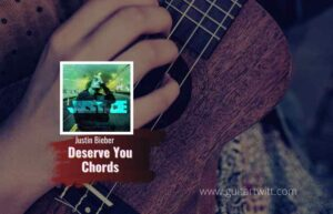 Read more about the article Justin Bieber – Deserve You chords