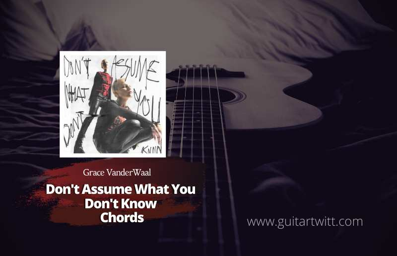 Don't Assume What You Don't Know Chords