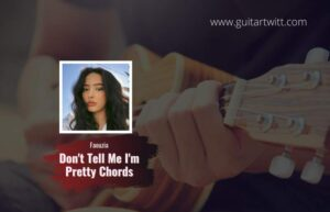 Read more about the article Faouzia – Don't Tell Me I'm Pretty chords
