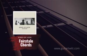 Read more about the article Kings of Leon – Fairytale chords