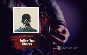 Read more about the article Imagine Dragons – Follow You Chords
