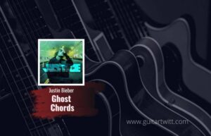 Read more about the article Justin Bieber – Ghost chords