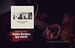 Read more about the article Kings of Leon – Golden Restless Age Chords