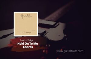 Read more about the article Lauren Daigle – Hold On To Me chords