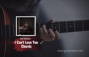 Read more about the article Isak Danielson – I Can't Lose You chords