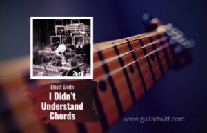 Read more about the article Elliott Smith – I Didn't Understand Chords