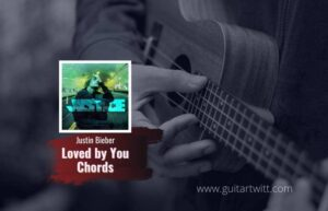 Read more about the article Justin Bieber – Loved By You chords feat. Burna Boy