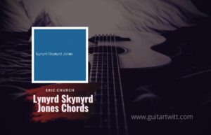 Read more about the article Eric Church – Lynyrd Skynyrd Jones Chords