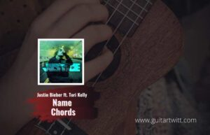 Read more about the article Justin Bieber – Name Chords feat.Tori Kelly