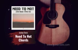 Read more about the article Jordan Davis – Need To Not chords