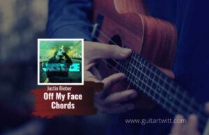 Read more about the article Off My Face chords by Justin Bieber