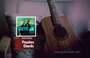 Read more about the article Justin Bieber – Peaches Chords