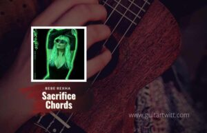 Read more about the article Bebe Rexha – Sacrifice Chords
