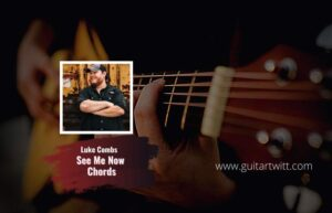 Read more about the article Luke Combs – See Me Now Chords