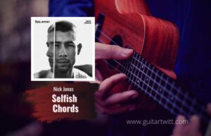 Read more about the article Nick Jonas – Selfish chords feat. Jonas Brothers