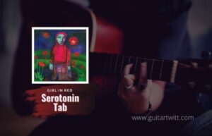 Read more about the article girl in red – Serotonin Intro Tab