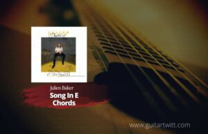 Read more about the article Julien Baker – Song In E chords