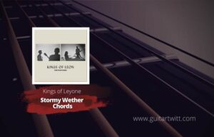Read more about the article Kings of Leon – Stormy Weather chords