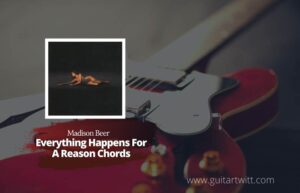 Read more about the article Madison Beer – Everything Happens For A Reason Chords