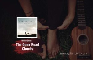 Read more about the article Hollow Coves – The Open Road chords