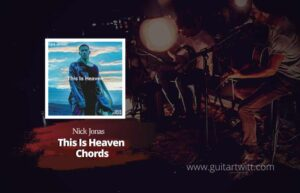 Read more about the article Nick Jonas – This Is Heaven chords