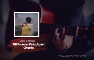 Read more about the article Ashe & FINNEAS – Till Forever Falls Apart Chords