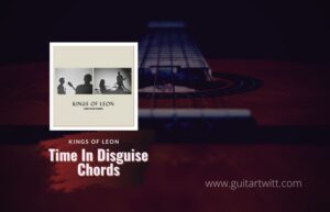 Read more about the article Kings of Leon – Time In Disguise chords