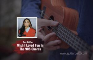 Read more about the article Tate McRae – Wish I Loved You In The 90S chords