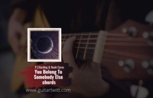 Read more about the article P.J. Harding & Noah Cyrus – You Belong To Somebody Else chords