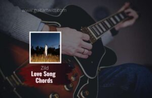 Read more about the article Zild – A Love Song chords