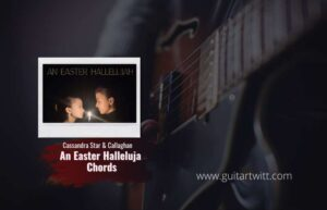 Read more about the article Cassandra Star & Callaghan – An Easter Hallelujah chords