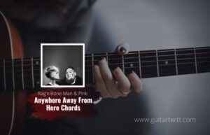 Read more about the article Anywhere Away From Here chords by RagnBone Man & P!nk