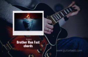 Read more about the article Kaleo – Brother Run Fast chords