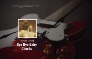 Read more about the article Taylor Swift – Bye Bye Baby chords