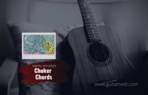 Read more about the article twenty one pilots – Choker Chords