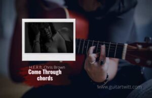 Read more about the article H.E.R. – Come Through chords feat. Chris Brown