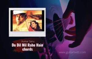 Read more about the article Do Dil Mil Rahe Hain Chords by Kumar Sanu | Pardesh