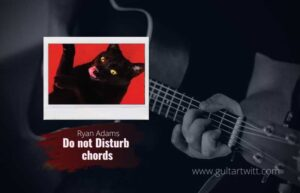 Read more about the article Ryan Adams – Do Not Disturb chords