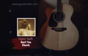 Read more about the article Taylor Swift – Don't You Chords