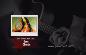 Read more about the article Demi Lovato – Easy Chords feat. Noah Cyrus