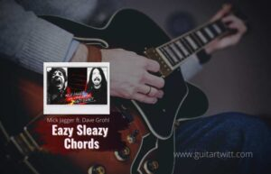 Read more about the article Mick Jagger – Eazy Sleazy chords feat. Dave Grohl
